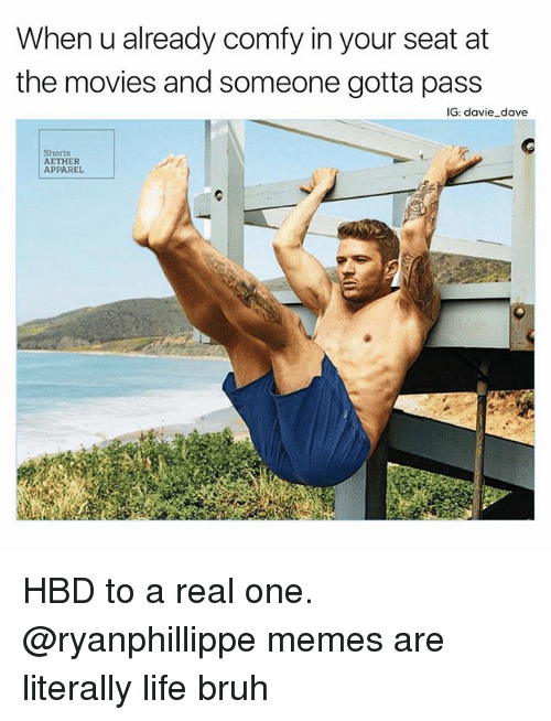 Passe: When u already comfy in your seat at  the movies and someone gotta pass  IG: davie dave  Shorts  AETHER  APPAREL HBD to a real one. @ryanphillippe memes are literally life bruh