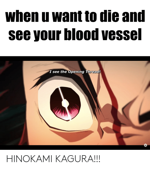 Anime, Blood, and When U: when u want to die and  see your blood vessel  I see the Opening Thread! HINOKAMI KAGURA!!!