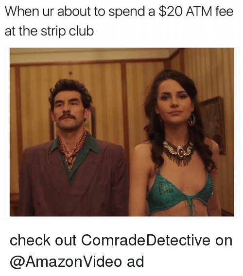 ♂: When ur about to spend a $20 ATM fee  at the strip club check out ComradeDetective on @AmazonVideo ad