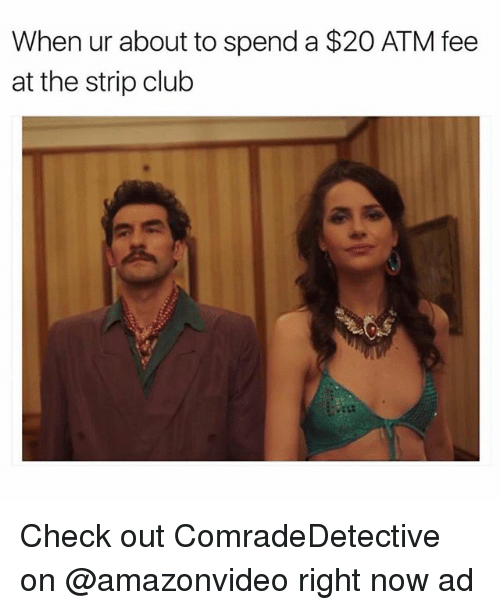 ♂: When ur about to spend a $20 ATM fee  at the strip club Check out ComradeDetective on @amazonvideo right now ad