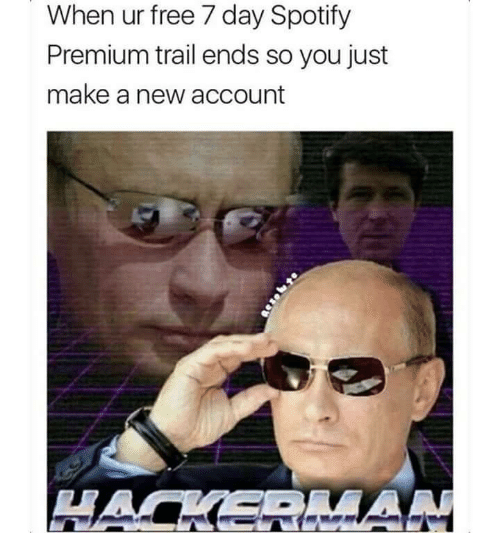 Spotify, Free, and Make A: When ur free 7 day Spotify  Premium trail ends so you just  make a new account  HACKERIAN