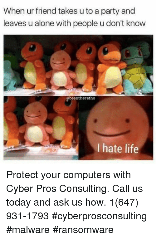 hate life: When ur friend takes u to a party and  leaves u alone with people u don't know  beentheretho  I hate life Protect your computers with Cyber Pros Consulting. Call us today and ask us how. 1(647) 931-1793 #cyberprosconsulting #malware #ransomware