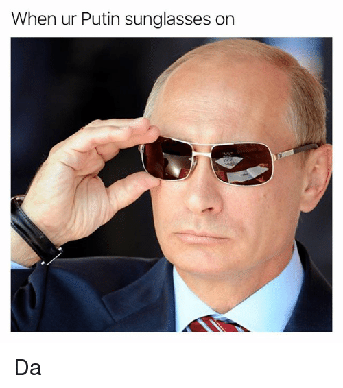 Funny, Putin, and Sunglasses: When ur Putin sunglasses on Da