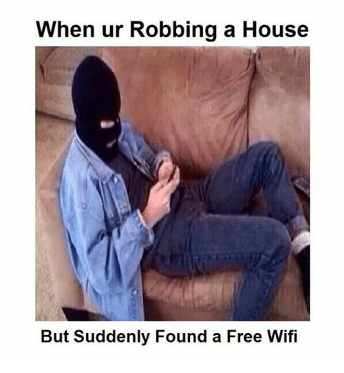 Wify: When ur Robbing a House  But Suddenly Found a Free Wifi