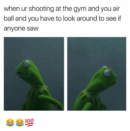 looking-around: when ur shooting at the gym and you air  ball and you have to look around to see if  anyone saw 😂😂💯