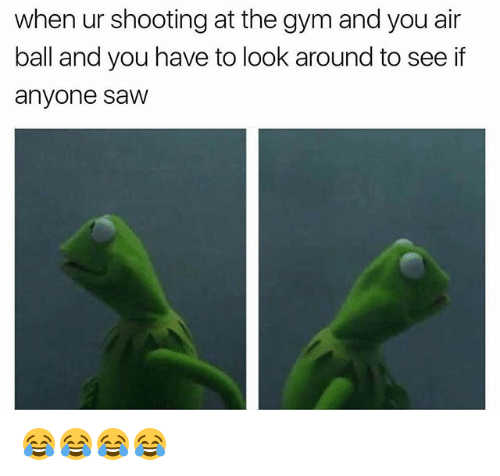 looking-around: when ur shooting at the gym and you air  ball and you have to look around to see if  anyone saw 😂😂😂😂