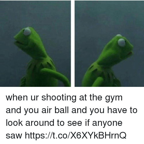 looking-around: when ur shooting at the gym and you air ball and you have to look around to see if anyone saw https://t.co/X6XYkBHrnQ