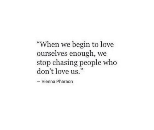 "Love, Who, and Vienna: ""When we begin to love  ourselves enough, we  stop chasing people who  don't love us.  95  - Vienna Pharaon"