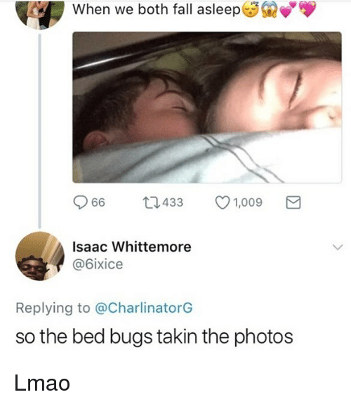 Carolina Panthers, Fall, and Lmao: When we both fall asleep  Q66  433  1,009  Isaac Whittemore  @6ixice  Replying to @CharlinatorG  so the bed bugs takin the photos Lmao