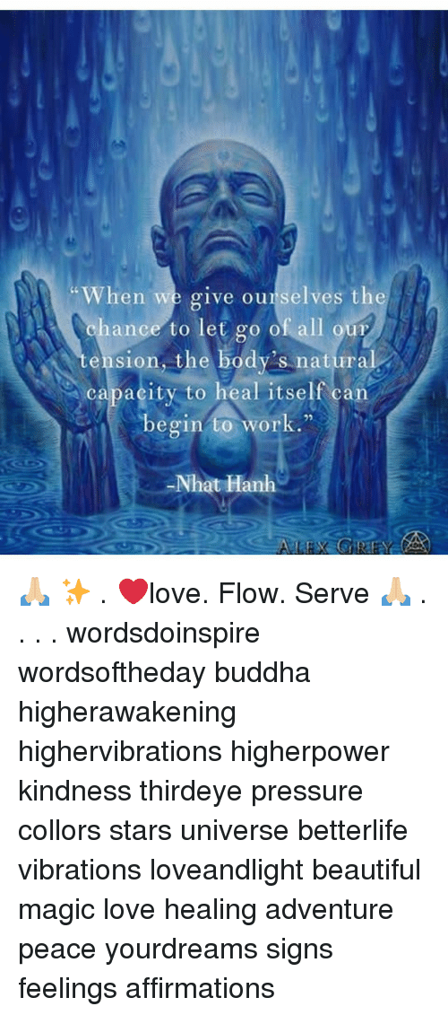 "Thes: When we give ourselves theS  %hance to let go of, all our  ension, the body's natural  capacity to heal itself can  begin to work.""  92  Nhat Hanh 🙏🏼 ✨ . ❤️love. Flow. Serve 🙏🏼 . . . . wordsdoinspire wordsoftheday buddha higherawakening highervibrations higherpower kindness thirdeye pressure collors stars universe betterlife vibrations loveandlight beautiful magic love healing adventure peace yourdreams signs feelings affirmations"