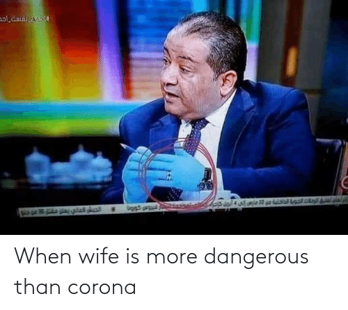 Dangerous: When wife is more dangerous than corona