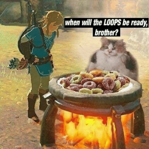 loops: when will the LOOPS be ready,  brother?