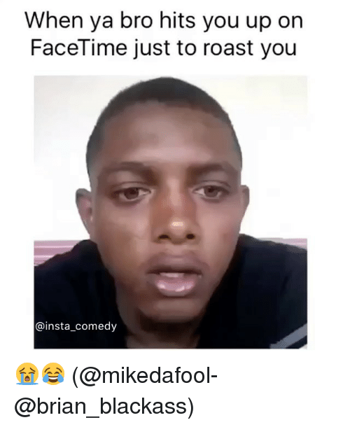 Insta Comedy: When ya bro hits you up on  FaceTime just to roast you  @insta comedy 😭😂 (@mikedafool-@brian_blackass)