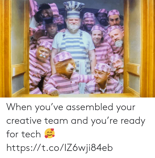 Memes, 🤖, and Team: When you've assembled your creative team and you're ready for tech ? https://t.co/IZ6wji84eb