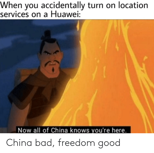 Now All Of China Knows Youre Here: When you accidentally turn on location  services on a Huawei:  Now all of China knows you're here. China bad, freedom good