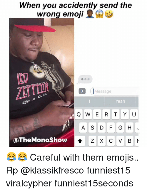 dfg: When you accidently send the  wrong emOII0  LLD  IMessage  Yeah  Q W E R TY U  A S DFG H  4 Z X C V B  @TheMonoShow 😂😂 Careful with them emojis.. Rp @klassikfresco funniest15 viralcypher funniest15seconds