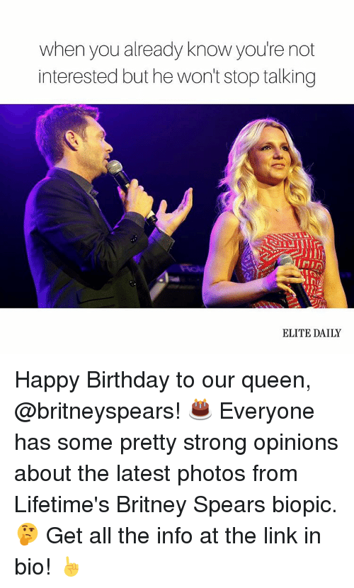 Strong Opinionated: when you already know you're not  interested but hewon't stop talking  ELITE DAILY Happy Birthday to our queen, @britneyspears! 🎂 Everyone has some pretty strong opinions about the latest photos from Lifetime's Britney Spears biopic. 🤔 Get all the info at the link in bio! ☝️️