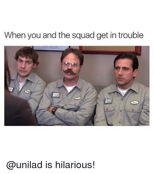 Squade: When you and the squad get in trouble @unilad is hilarious!