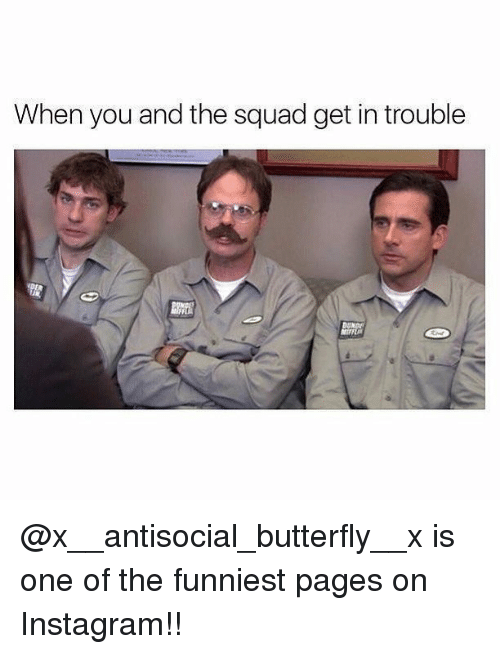 Instagram, Memes, and Squad: When you and the squad get in trouble @x__antisocial_butterfly__x is one of the funniest pages on Instagram!!