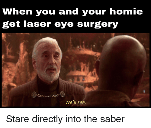 When You and Your Homie Get Laser Eye Surgery We'll See | Homie Meme