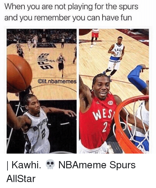 Allstar: When you are not playing for the spurs  and you remember you can have fun  EAS  t.nbamemes  Clit WES | Kawhi. 💀 NBAmeme Spurs AllStar