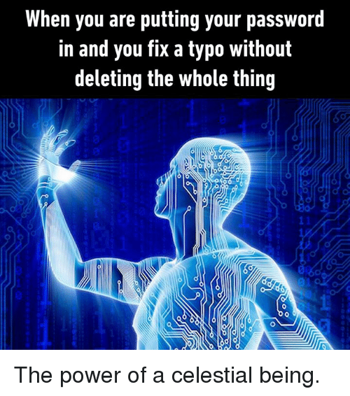 Dank, Power, and 🤖: When you are putting your password  in and you fix a typo without  deleting the whole thing  93  te  do The power of a celestial being.