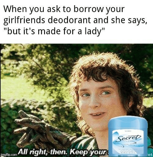 "Girlfriends, Borrow, and Ask: When you ask to borrow your  girlfriends deodorant and she says,  ""but it's made for a lady""  ecre  All right, then. Keep your  imgflip.com  het"