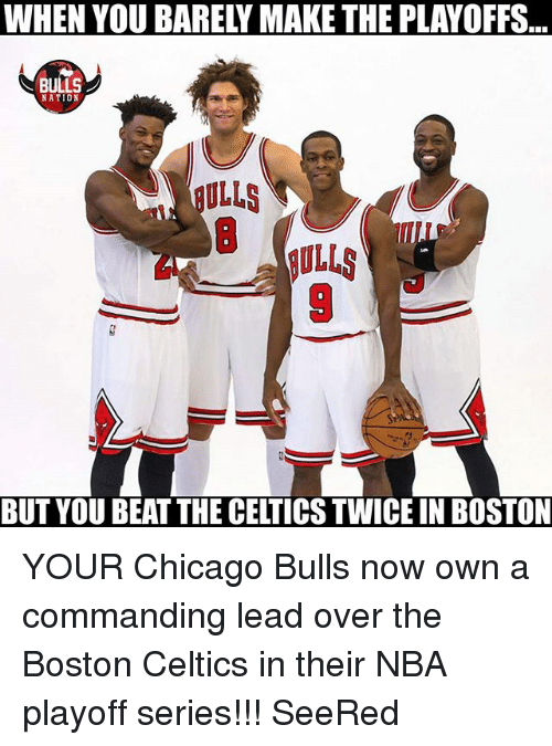 Chicago Bulls: WHEN YOU BARELY MAKE THE PLAYOFFS  BULLS  NATION  ULLS  BULLS  BUT YOU BEAT THE CELTICS TWICE IN BOSTON YOUR Chicago Bulls now own a commanding lead over the Boston Celtics in their NBA playoff series!!! SeeRed