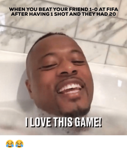 Fifa, Memes, and 🤖: WHEN YOU BEAT YOUR FRIEND 1-O AT FIFA  AFTER HAVING 1 SHOTAND THEY HAD 20  ILOVE THIS GA 😂😂