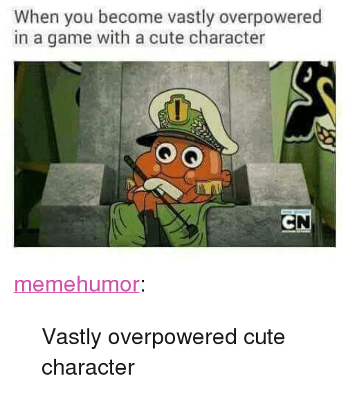 "Cute, Target, and Tumblr: When you become vastly overpowered  in a game with a cute character <p><a href=""http://memehumor.net/post/173708126038/vastly-overpowered-cute-character"" class=""tumblr_blog"" target=""_blank"">memehumor</a>:</p><blockquote><p>Vastly overpowered cute character</p></blockquote>"