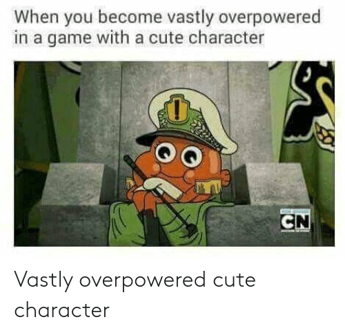 Cute, Game, and A Game: When you become vastly overpowered  in a game with a cute character  CN Vastly overpowered cute character