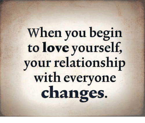 When You Begin to Love Yourself Your Relationship With Everyone ...