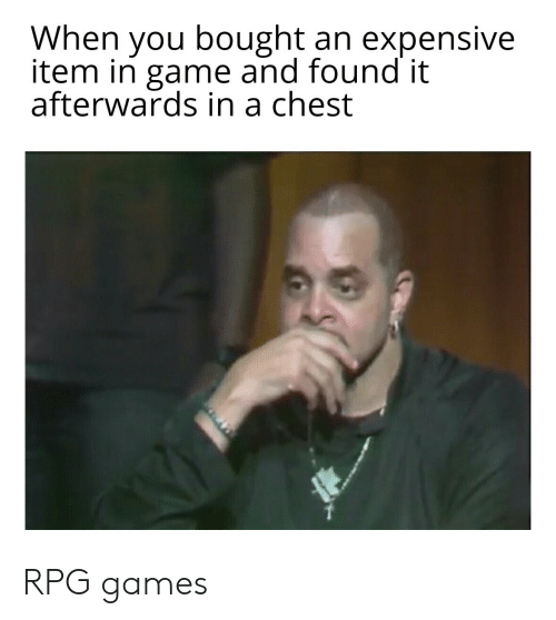 rpg: When you bought an expensive  item in game and found it  afterwards in a chest RPG games