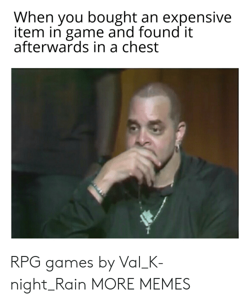 rpg: When you bought an expensive  item in game and found it  afterwards in a chest RPG games by Val_K-night_Rain MORE MEMES