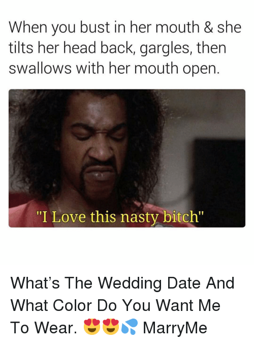 """Head Back: When you bust in her mouth & she  tilts her head back, gargles, then  swallows with her mouth open.  """"I Love this nasty bitch"""" What's The Wedding Date And What Color Do You Want Me To Wear. 😍😍💦 MarryMe"""