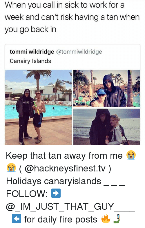 Calling In Sick: When you call in sick to work for a  week and can't risk having a tan when  you go back in  tommi wildridge @tommiwildridge  Canairy Islands Keep that tan away from me 😭😭 ( @hackneysfinest.tv ) Holidays canaryislands _ _ _ FOLLOW: ➡@_IM_JUST_THAT_GUY_____⬅ for daily fire posts 🔥🤳🏼