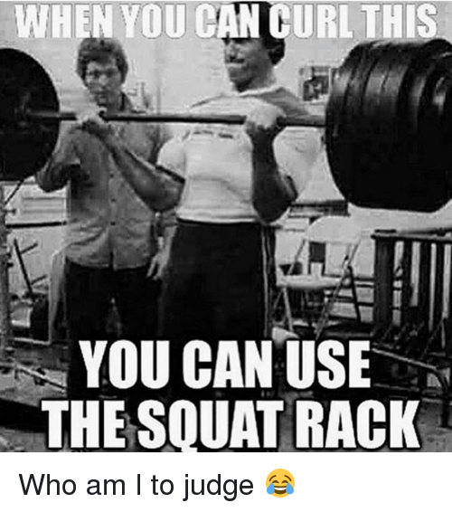 Squating: WHEN YOU CAN CURL THIS  YOU CAN USE  THE SQUAT RACK Who am I to judge 😂