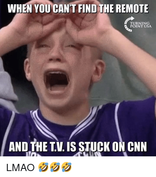 cnn.com, Lmao, and Memes: WHEN YOU CAN'T FIND THE REMOTE  TURNING  POINT USA  AND THE TV. IS STUCK ON CNN LMAO 🤣🤣🤣