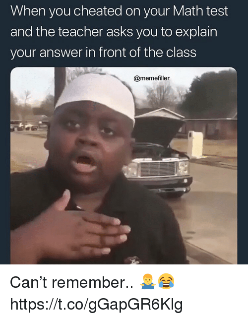 Teacher, Math, and Test: When you cheated on your Math test  and the teacher asks you to explain  your answer in front of the class  @memefiller Can't remember.. 🤷‍♂️😂 https://t.co/gGapGR6Klg