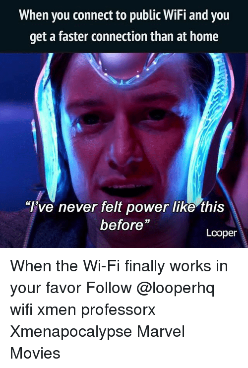 "Wify: When you connect to public WiFi and you  get a faster connection than at home  ""ve never felt power like this  before""  Looper When the Wi-Fi finally works in your favor Follow @looperhq wifi xmen professorx Xmenapocalypse Marvel Movies"