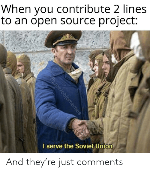 Soviet: When you contribute 2 lines  to an open source project:  I serve the Soviet Union  fb.me/objcmemes And they're just comments