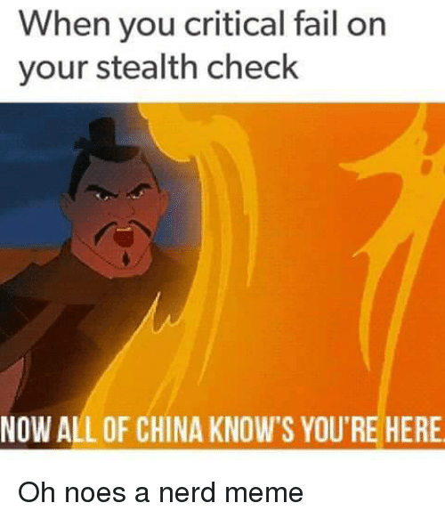 Now All Of China Knows: When you critical fail on  your stealth check  NOW ALL OF CHINA KNOW'S YOU'RE HERE <p>Oh noes a nerd meme</p>