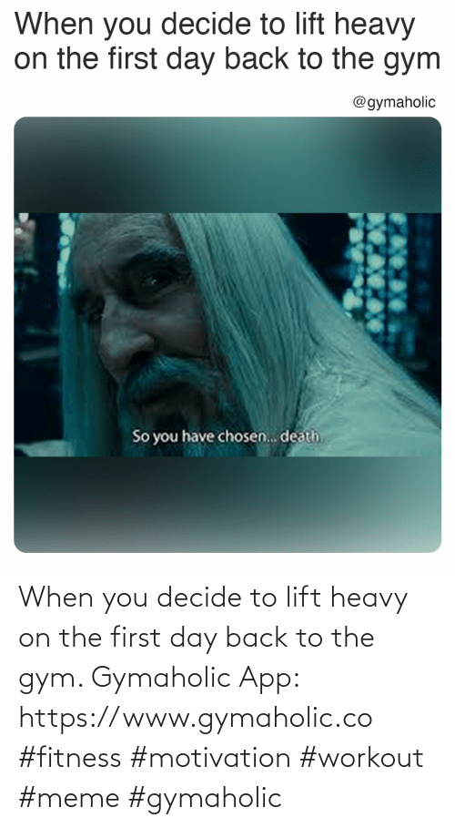 The First: When you decide to lift heavy on the first day back to the gym.  Gymaholic App: https://www.gymaholic.co  #fitness #motivation #workout #meme #gymaholic