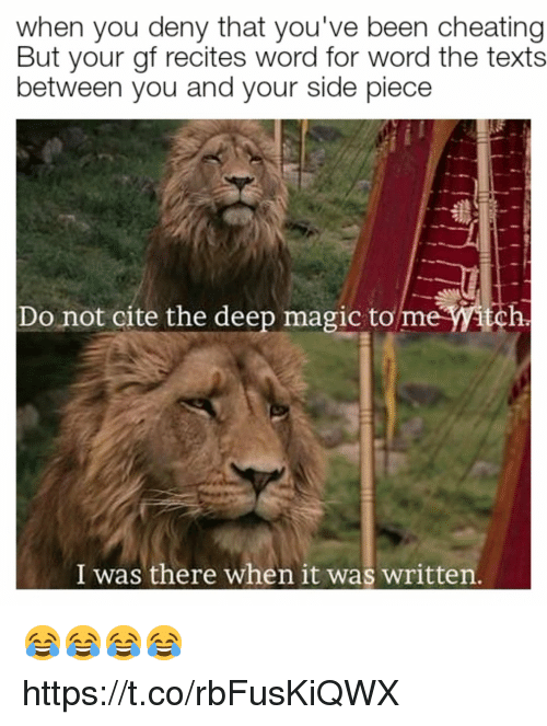 Cheating, Funny, and Magic: when you deny that you've been cheating  But your gf recites word for word the texts  between vou and vour side piece  Do not cite the deep magic to me Witch.  I was there when it was written 😂😂😂😂 https://t.co/rbFusKiQWX