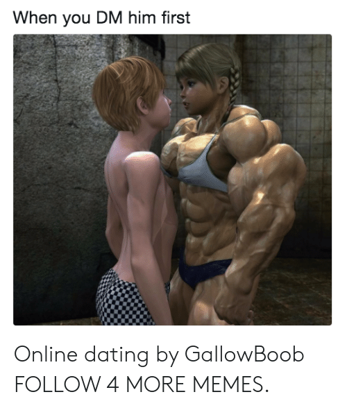 Online dating: When you DM him first Online dating by GallowBoob FOLLOW 4 MORE MEMES.