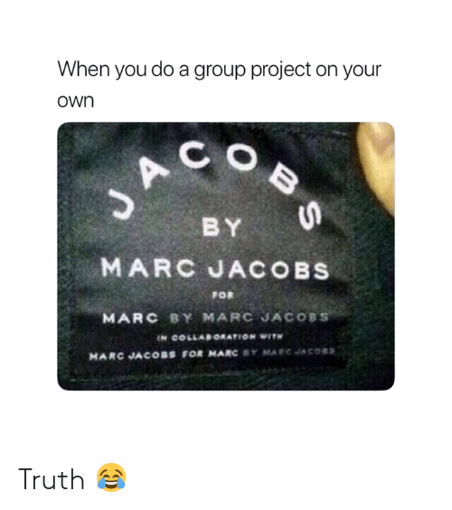 C O: When you do a group project on your  own  C O  BY  FOR  MARC BY MARC JACOBS  MARC JACOBS FOR MARC BY MARCJACOSS Truth 😂