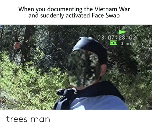 Vietnam: When you documenting the Vietnam War  and suddenly activated Face Swap  03:07 28:02  3 min trees man