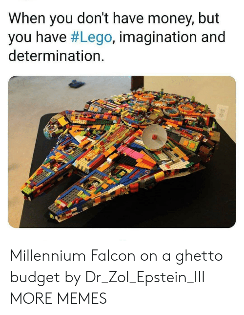 lego: When you don't have money, but  you have #Lego, imagination and  determination. Millennium Falcon on a ghetto budget by Dr_Zol_Epstein_III MORE MEMES