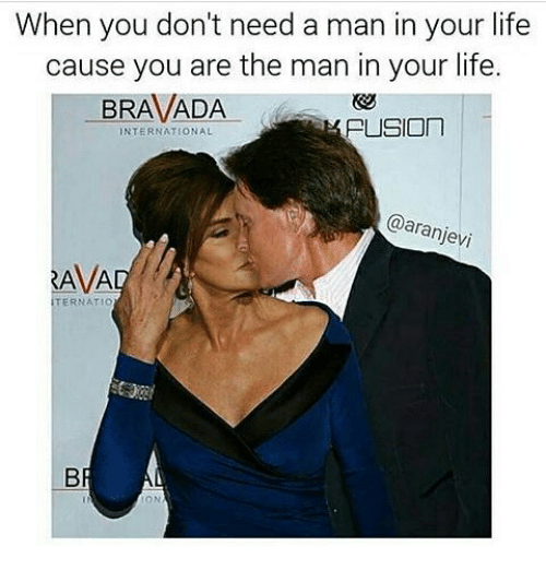 Fusionator: When you don't need a man in your life  cause you are the man in your life.  BRAVADA  FUSION  INTERNATIONAL  aranjevi  RAVA  TERNATIO