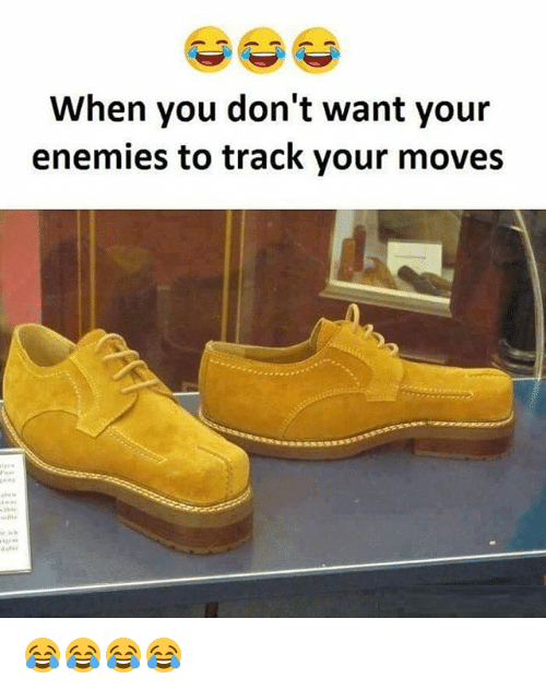 Your Moves: When you don't want your  enemies to track your moves 😂😂😂😂